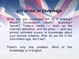 Get access to knowledge What are you interested in? Is it science? Music? Com