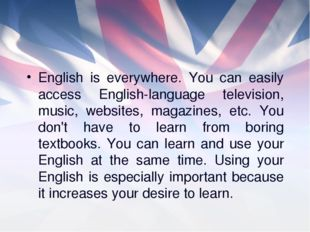 English is everywhere. You can easily access English-language television, mus