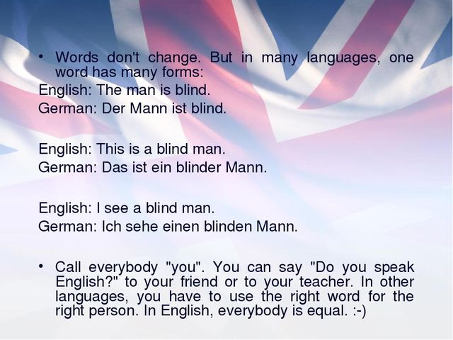 Words don't change. But in many languages, one word has many forms: English:...