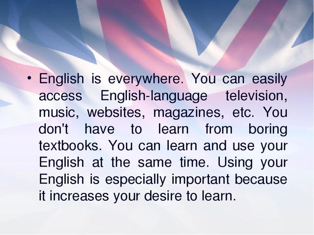 English is everywhere. You can easily access English-language television, mus...