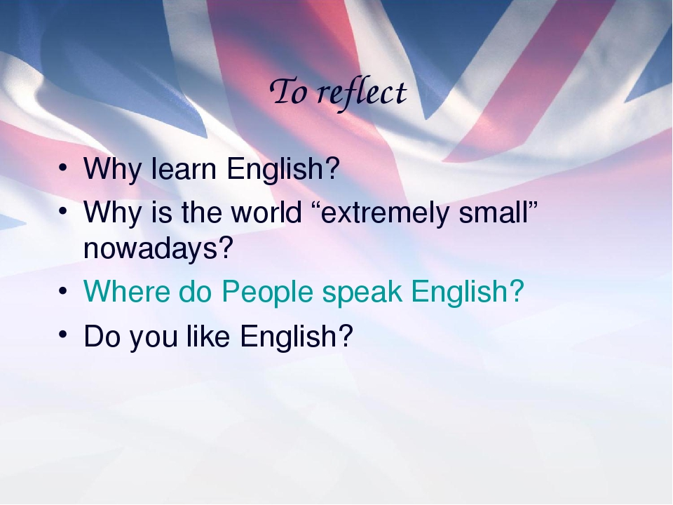 "To reflect Why learn English? Why is the world ""extremely small"" nowadays? Wh..."