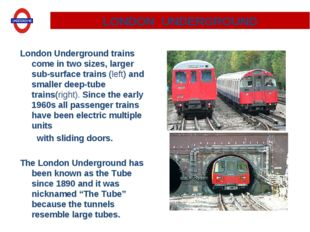 London Underground trains come in two sizes, larger sub-surface trains (left