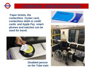 Paper tickets, the contactless  Oyster card, contactless debit or credit car