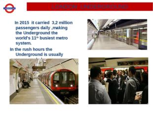 In 2015 it carried 3,2 million passengers daily ,making the Underground the