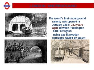 The world's first underground railway was opened in January 1863 ( 153 years