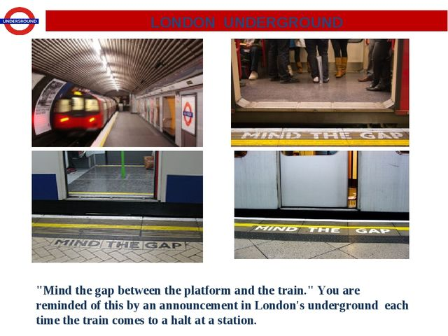 "LONDON UNDERGROUND ""Mind the gap between the platform and the train."" You are..."