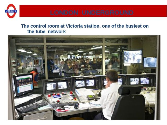 LONDON UNDERGROUND The control room at Victoria station, one of the busiest...