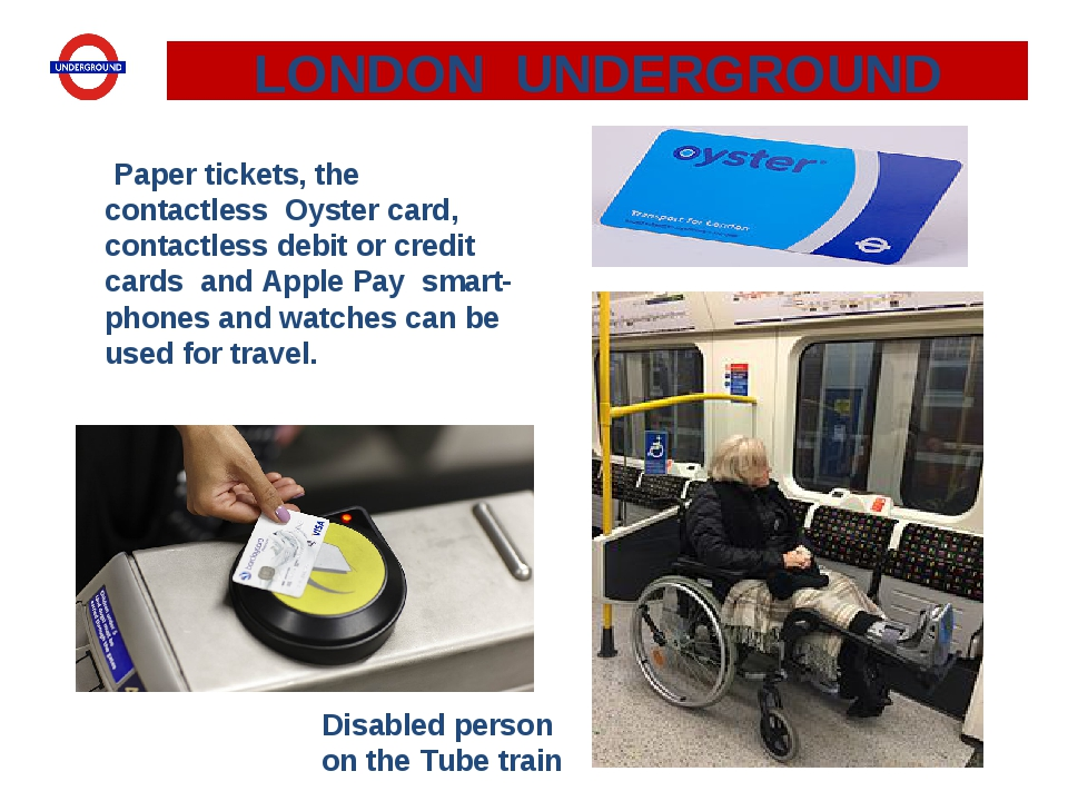 Paper tickets, the contactless  Oyster card, contactless debit or credit car...