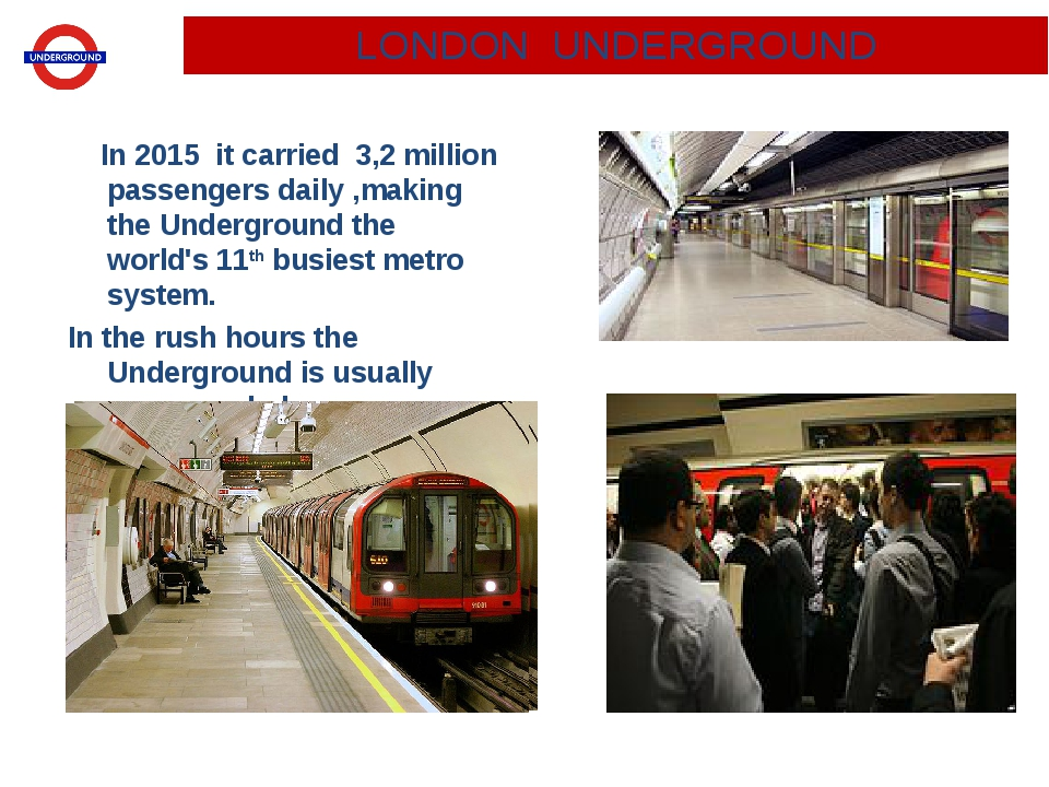 In 2015 it carried 3,2 million passengers daily ,making the Underground the...