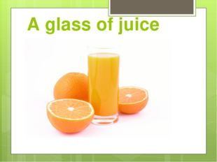 A glass of juice