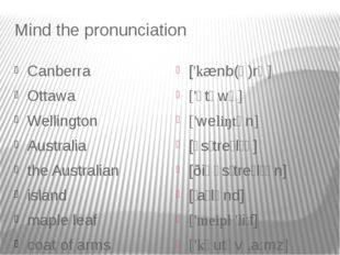 Mind the pronunciation Canberra Ottawa Wellington Australia the Australian is