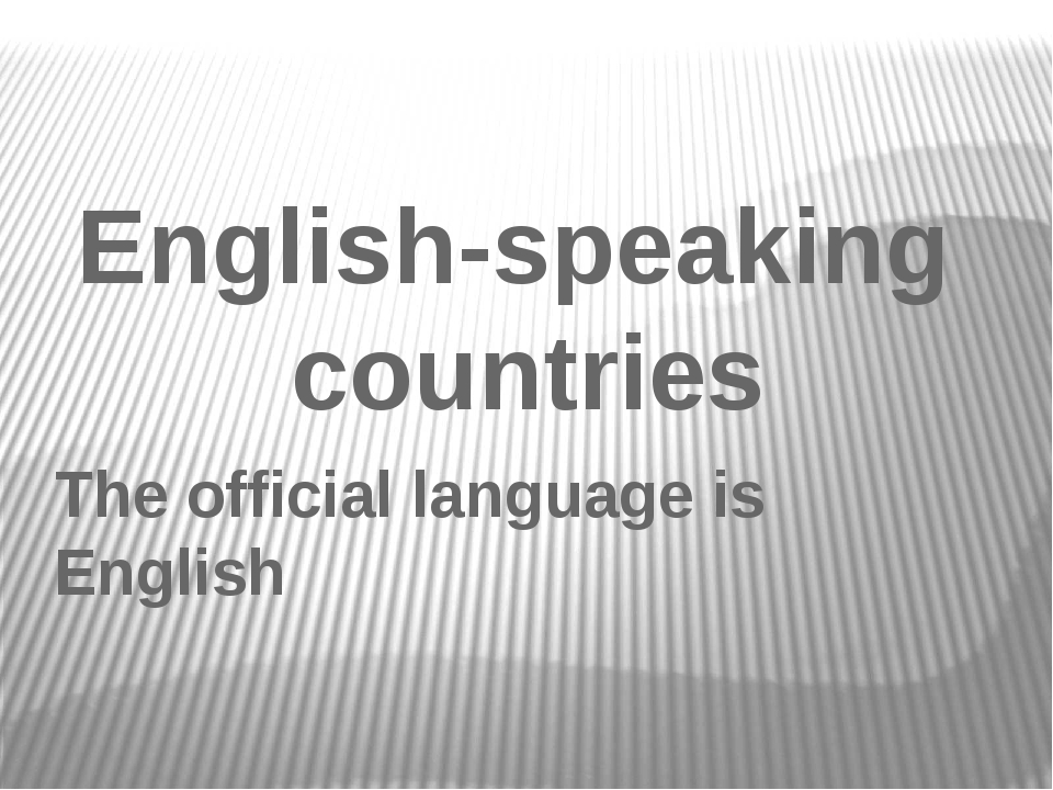English-speaking countries The official language is English