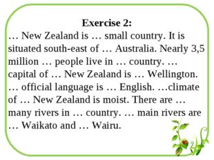 Exercise 2: … New Zealand is … small country. It is situated south-east of …