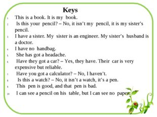 This is a book. It is my book. Is this your pencil? – No, it isn't my pencil