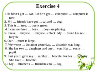 Exercise 4 1.He hasn't got … car. But he's got … computer. … computer is new.