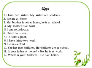1. I have two sisters. My sisters are students. 2. We are at home. 3. My brot