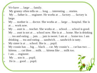 We have … large … family. My granny often tells us … long … interesting … sto