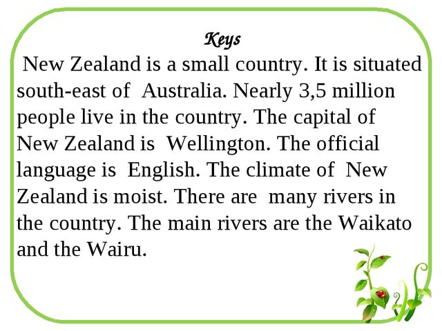 Keys New Zealand is a small country. It is situated south-east of Australia....