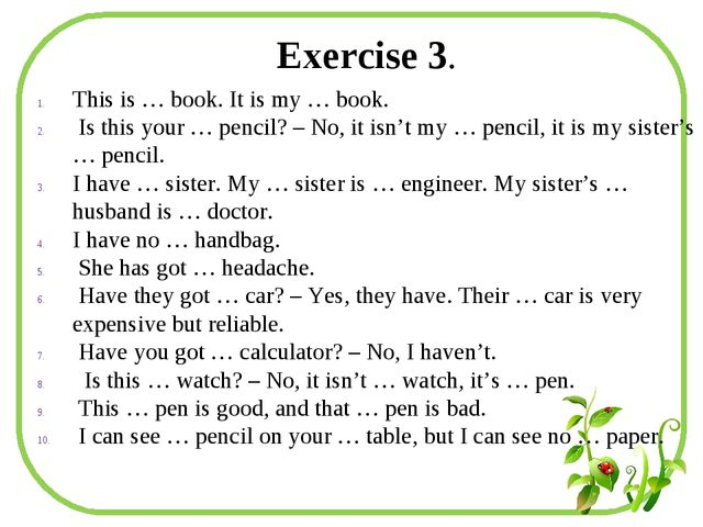 Exercise 3. This is … book. It is my … book. Is this your … pencil? – No, it...