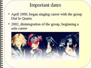Important dates April 1999, began singing career with the group Dué le Quartz