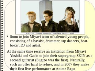 Soon to join Miyavi team of talented young people, consisting of a bassist, d