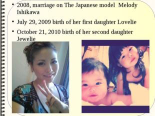 2008, marriage on The Japanese model Melody Ishikawa July 29, 2009 birth of h