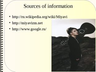 Sources of information http://ru.wikipedia.org/wiki/Miyavi http://miyavizm.ne