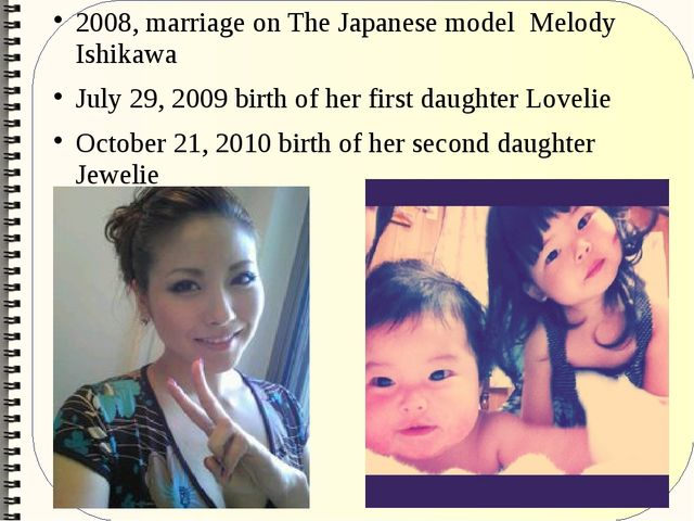 2008, marriage on The Japanese model Melody Ishikawa July 29, 2009 birth of h...