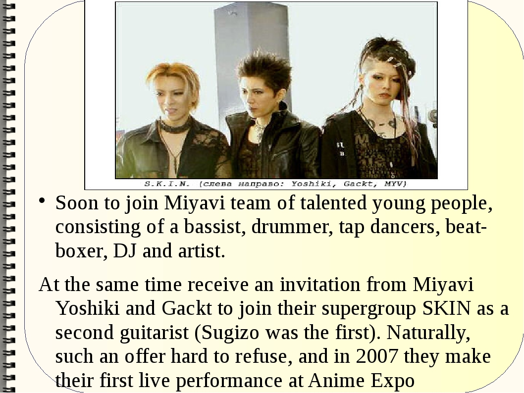 Soon to join Miyavi team of talented young people, consisting of a bassist, d...