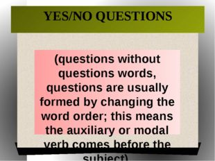 YES/NO QUESTIONS (questions without questions words, questions are usually fo