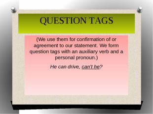 QUESTION TAGS (We use them for confirmation of or agreement to our statement.