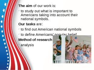 The aim of our work is: to study out what is important to Americans taking in
