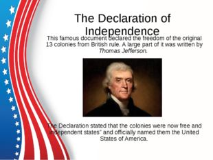 The Declaration of Independence This famous document declared the freedom of