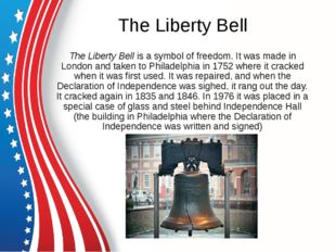 The Liberty Bell The Liberty Bell is a symbol of freedom. It was made in Lond