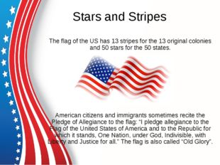 Stars and Stripes The flag of the US has 13 stripes for the 13 original colon