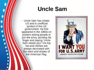 Uncle Sam Uncle Sam has initials US and is unofficial symbol of the US govern