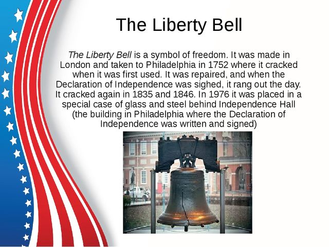 The Liberty Bell The Liberty Bell is a symbol of freedom. It was made in Lond...
