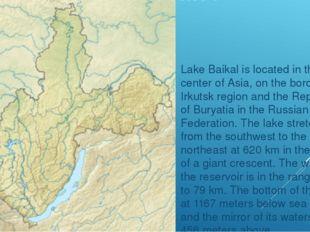 Lake Baikal is located in the center of Asia, on the border of Irkutsk region