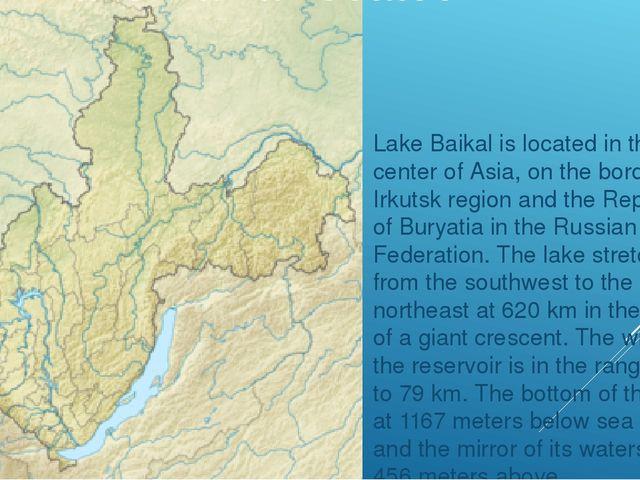 Lake Baikal is located in the center of Asia, on the border of Irkutsk region...
