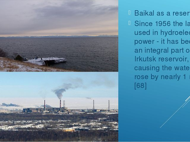 Baikal as a reservoir Since 1956 the lake is used in hydroelectric power - i...