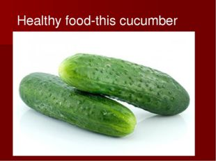 Healthy food-this cucumber