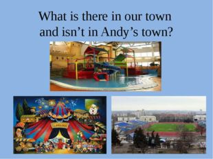What is there in our town and isn't in Andy's town?