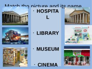 Match the picture and its name. HOSPITAL LIBRARY MUSEUM CINEMA PIZZA RESTAURA