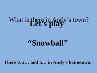 """What is there in Andy's town? Let's play """"Snowball"""" There is a… and a… in An"""