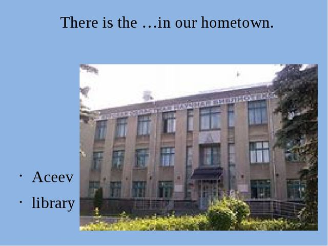 There is the …in our hometown. Aceev library