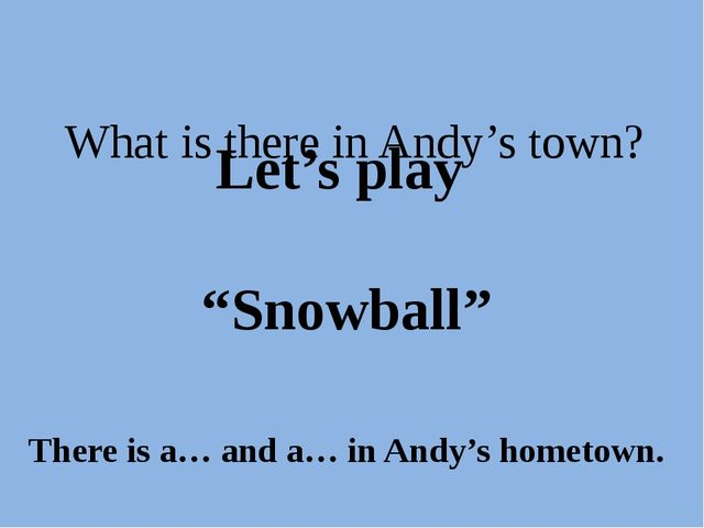 """What is there in Andy's town? Let's play """"Snowball"""" There is a… and a… in An..."""