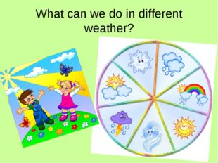 What can we do in different weather?