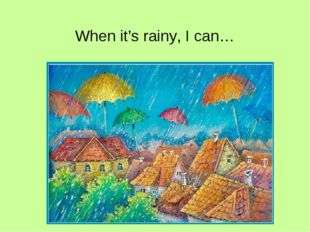 When it's rainy, I can…