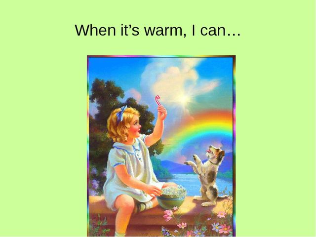 When it's warm, I can…