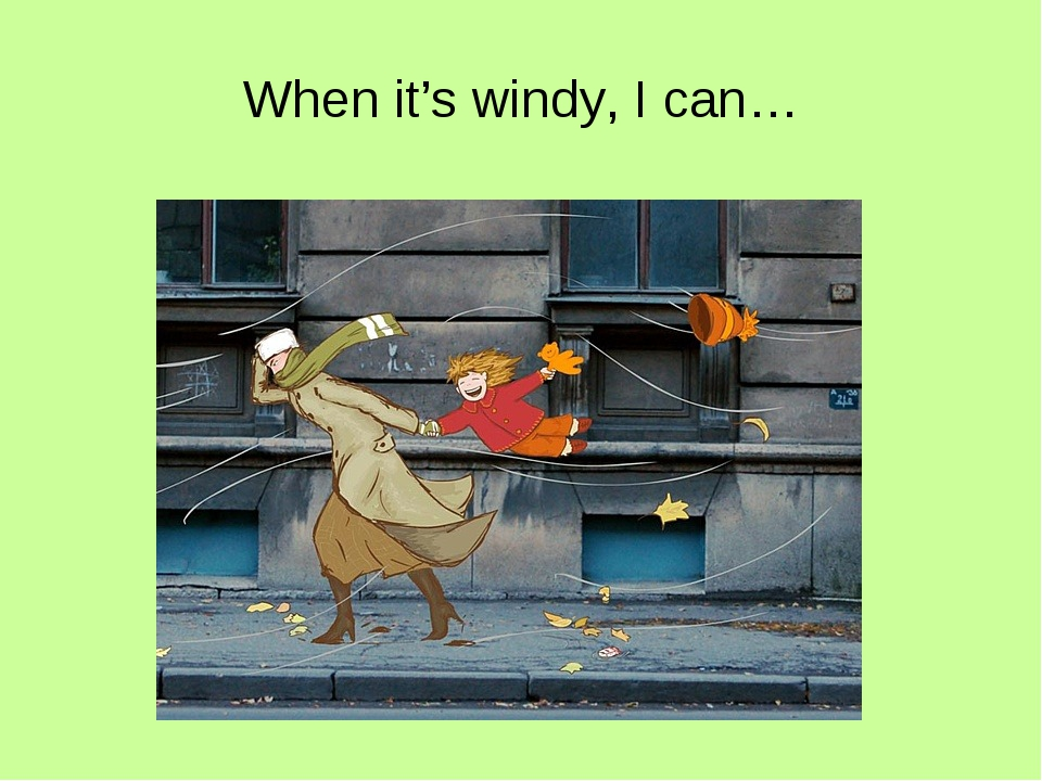 When it's windy, I can…